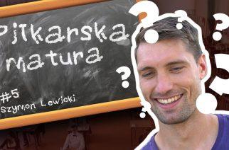 #5 Piłkarska Matura – Szymon Lewicki