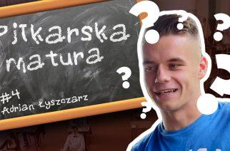 #4 Piłkarska Matura – Adrian Łyszczarz