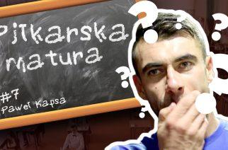 #7 Piłkarska Matura – Paweł Kapsa