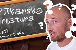 #10 Piłkarska Matura – Łukasz Trałka