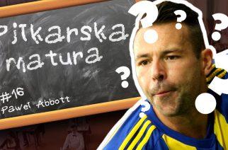 #16 Piłkarska Matura – Paweł Abbott