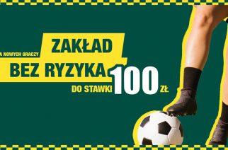 100 PLN ZAKŁADU BEZ RYZYKA!