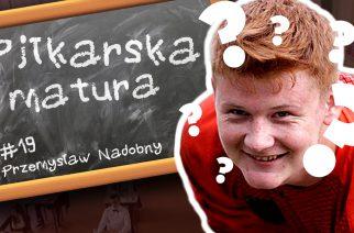 #19 Piłkarska Matura – Przemysław Nadobny