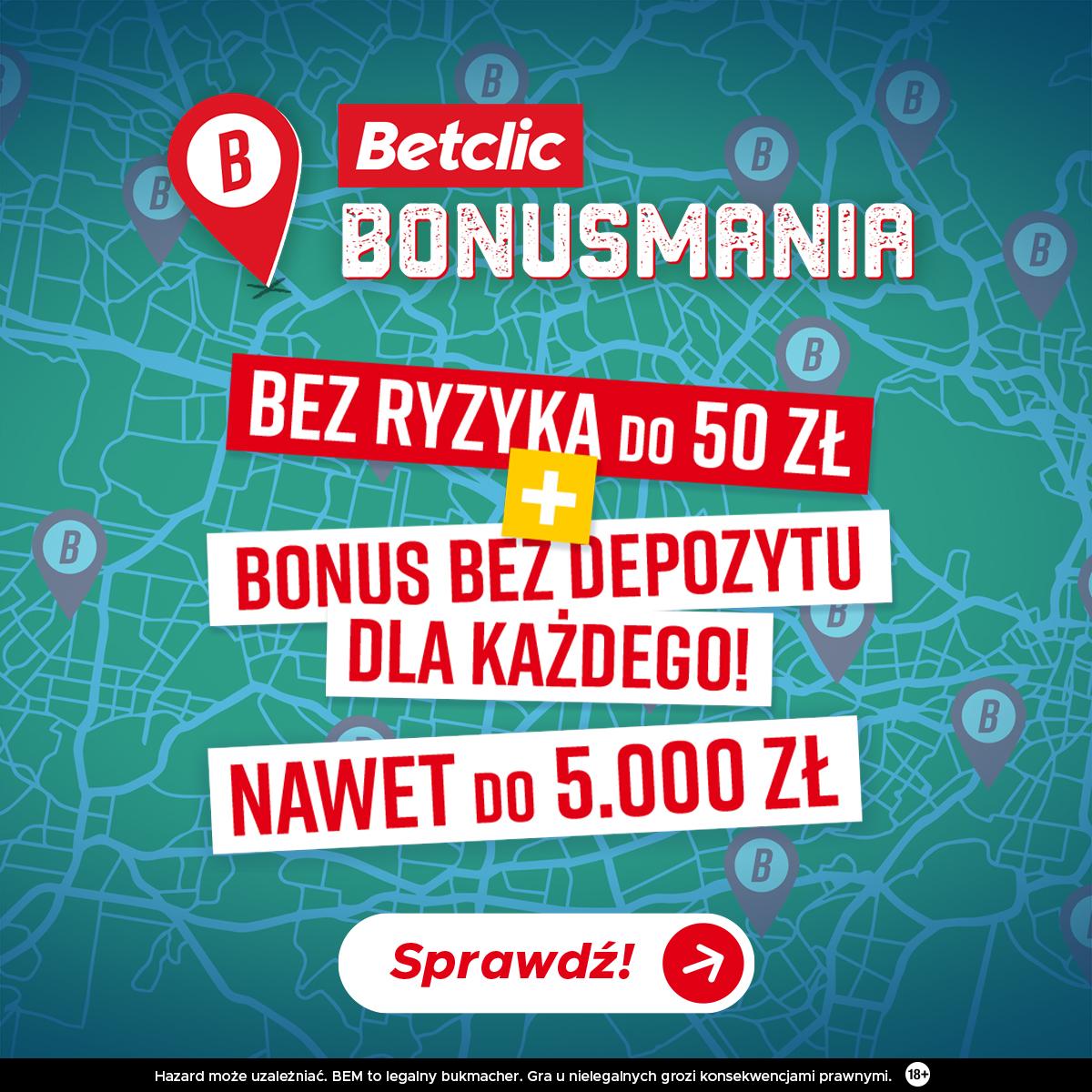 Bonusmania i zakład bez ryzyka do 50 zł w Betclic!