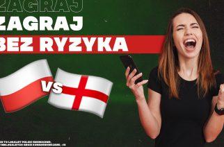 Obstaw bez ryzyka mecz Polska – Anglia. Przegrana = zwrot stawki!